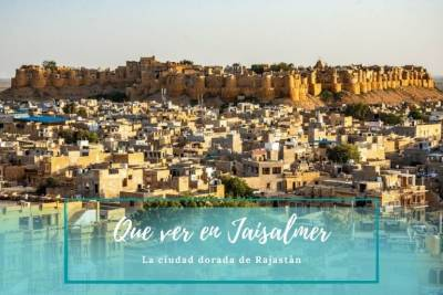 Que ver en Jaisalmer - La ciudad dorada de Rajastán en India