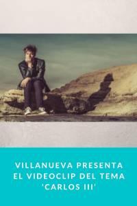 Villanueva presenta el videoclip del tema 'Carlos III' - Munduky