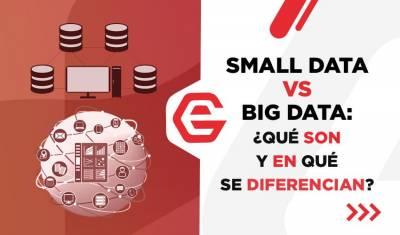 Small Data vs Big Data: ¿Qué son y en qué se diferencian?