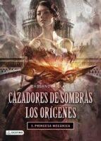 #Reseña Cazadores de Sombras Orígenes 03 - Princesa Mecánica - Cassandra Clare