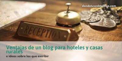 8 Ventajas de un Blog para hoteles y casas rurales   30 ideas de contenido