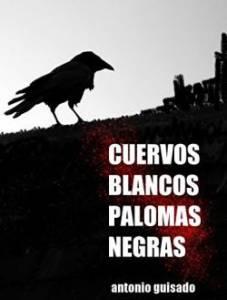10 Preguntas A Antonio Guisado, Autor De Cuervos Blancos Palomas Negras