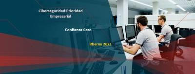 Ciberseguridad Prioridad Empresarial Confianza Cero - Sitio Rberny