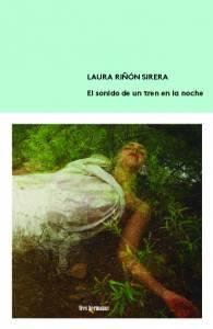 El sonido de un tren en la noche, de Laura Riñón Sirera. Sobre la soledad y las huídas que nos hacen valientes