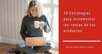 10 Estrategias para incrementar las ventas de tus productos o servicios