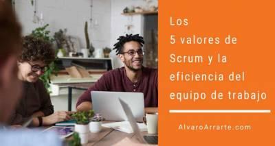 Los 5 valores de Scrum y la eficiencia del equipo de trabajo