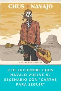 9 de Diciembre Chus Navajo vuelve al escenario con 'Cartas para Seguir' - Munduky