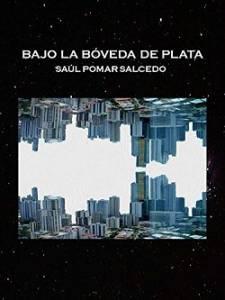 Bajo La Bóveda De Plata, Saúl Pomar Salcedo