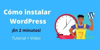 Cómo instalar WordPress en ¡2minutos! Fácil, sencillo y para toda la familia