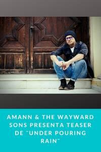 Amann & The Wayward Sons presenta Teaser de ¨Under Pouring Rain¨ - Munduky