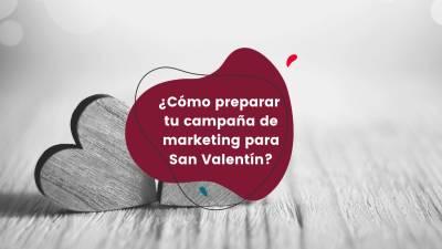 Cómo preparar tu campaña de marketing para San Valentín