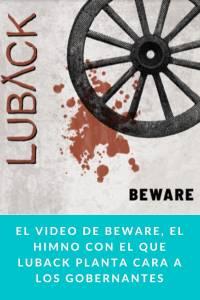 El video de Beware, el himno con el que LUBACK planta cara a los gobernantes - Munduky