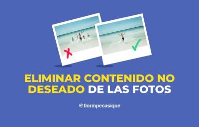 Cómo Eliminar Objetos De Fotos E Imágenes Fácilmente