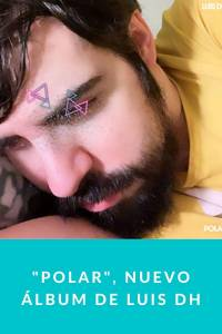 'Polar', nuevo álbum de Luis DH - Munduky