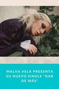 Malva Vela presenta su nuevo single 'Dar de más' - Munduky