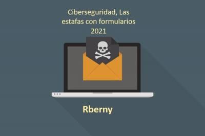 Ciberseguridad, las estafas con formularios 2021 - Rberny