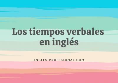 Los tiempos verbales en inglés