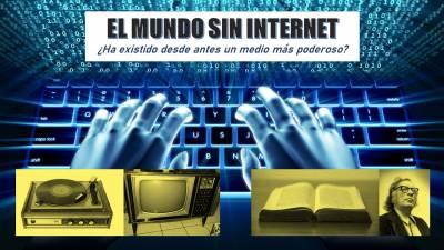 El mundo sin Internet, ¿ha existido desde antes un medio más poderoso?