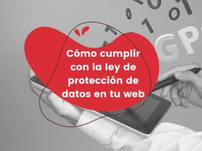 Cómo cumplir con la ley de protección de datos en tu web