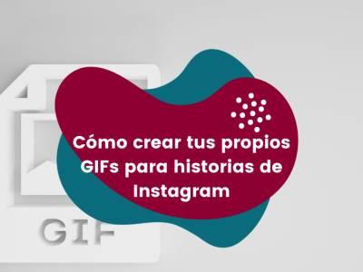 Cómo crear tus propios GIFs para historias de Instagram