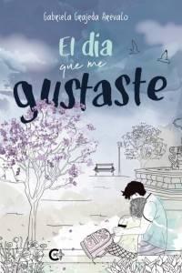 #Reseña El día que me gustaste - Gabriela Grajeda Arévalo