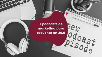 7 podcasts de marketing para escuchar en 2021