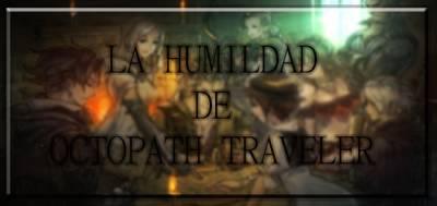 La humildad de Octopath Traveler - Análisis