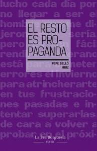 Promoción de libros y reseña: El resto es propaganda, Pepe Belló Ruiz (La Fea Burguesía, diciembre 2020)