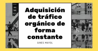 Estrategia para mejorar la adquisición de tráfico orgánico de forma constante