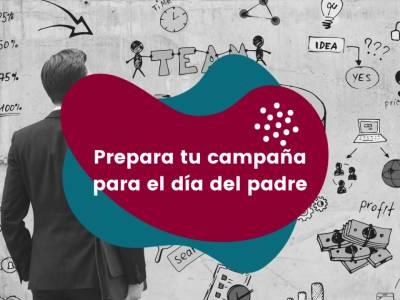 Prepara tu campaña de marketing para el día del padre