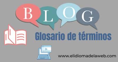 Glosario de términos de los blogs, básico y fácil de entender