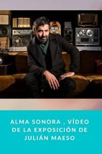 ALMA SONORA , vídeo de la exposición de Julián Maeso - Munduky