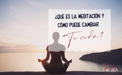 ¿Qué es la meditación y cómo puede cambiar tu vida? - Una Vida Feliz