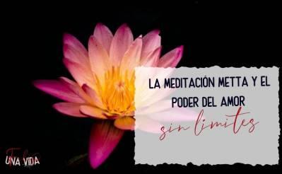 La meditación Metta y el poder del amor sin límites - Una Vida Feliz