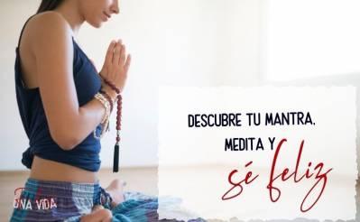 Descubre tu mantra, medita y sé feliz - Una Vida Feliz