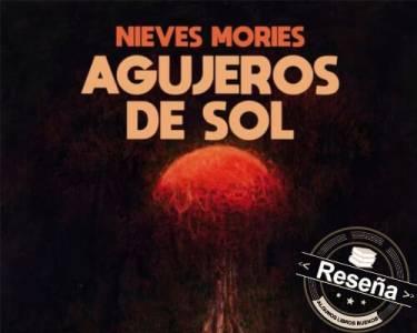 Reseña: Agujeros de Sol de Nieves Mories