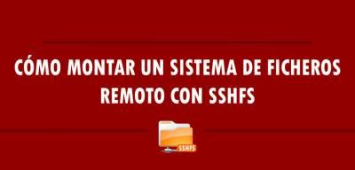 Cómo montar un sistema de ficheros remoto con SSHFS