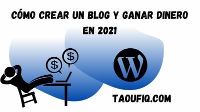 Cómo crear un blog y ganar dinero en 2021