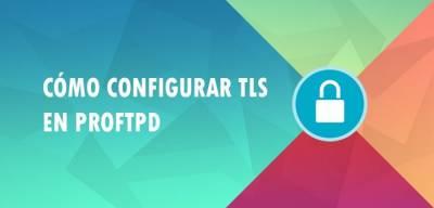 Cómo configurar TLS en ProFTPD