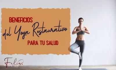 Yoga Restaurativo y el impacto en tu Salud  - Una Vida Feliz