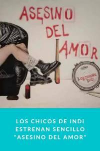 Los Chicos de Indi estrenan sencillo 'Asesino del Amor' - Munduky