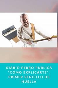 Diario Perro publica 'Cómo explicarte', primer sencillo de HUELLA - Munduky