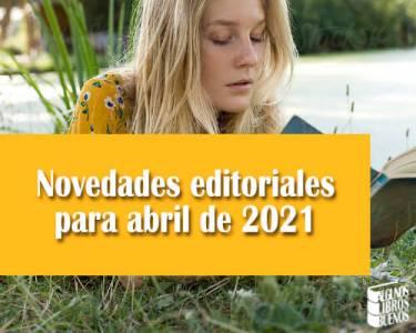 Novedades editoriales para abril de 2021