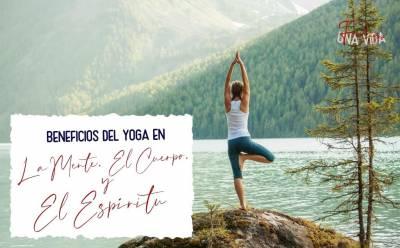 Beneficios del yoga: arte milenario y bondadoso Una Vida Feliz