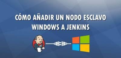 Cómo añadir un nodo esclavo Windows a Jenkins