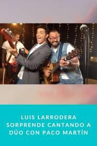 Luis Larrodera sorprende cantando a dúo con Paco Martín - Munduky