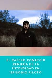 El rapero Conato K reniega de la intensidad en 'Episodio Piloto' - Munduky