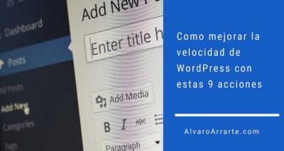 Como mejorar la velocidad de WordPress con estas 9 acciones