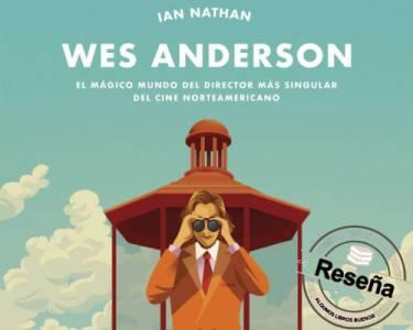 Reseña: Wes Anderson: El mágico mundo del director más singular del cine norteamericano