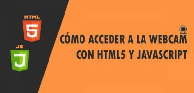 Cómo acceder a la Webcam con HTML5 y Javascript